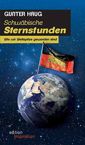 9783947224104: Schwäbische Sternstunden: Wie wir Weltspitze geworden sind