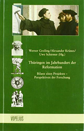 Thüringen im Jahrhundert der Reformation: Bilanz eines: Werner Greiling, Alexander