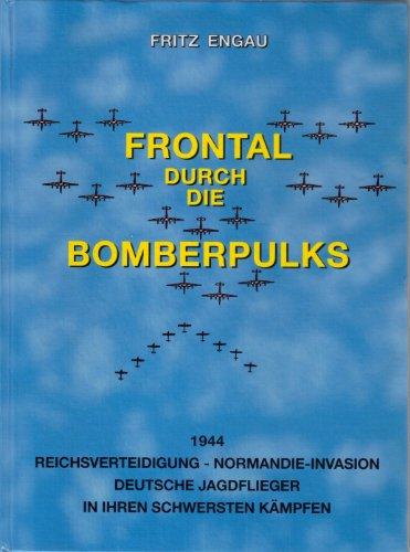 9783950026610: FRONTAL DURCH DIE BOMBERPULKS: 1944 REICHSVERTEIDIGUNG - NORMANDIE-INVASION DEUTSCHE JAGDFLIEGER IN IHREN SCHWERSTEN KAMPFEN