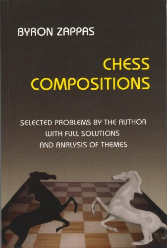 Chess Compositions : Selected Problems By the Author with Full Solutions and Analysis of Themes.: ...