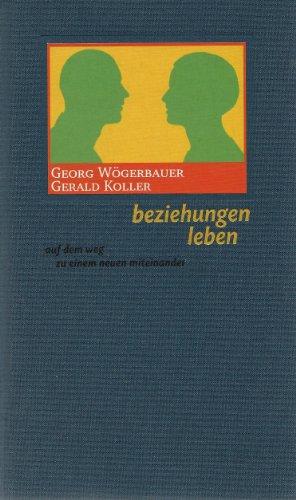 beziehungen leben. auf dem weg zu einem neuen miteinander.: W�gerbauer , Georg und Gerald Koller ;