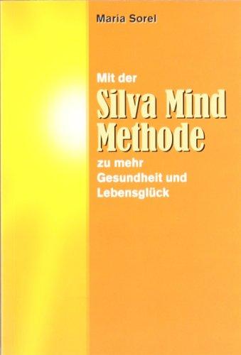 9783950081923: Mit der Silva Mind Methode zu mehr Gesundheit und Lebensglück: Eine praktische Anleitung zur effektiveren Nutzung der rechten, kreativen Gehirnhälfte
