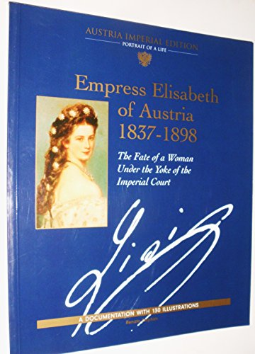 9783950082814: Empress Elisabeth of Austria 183701898: The Fate of a Woman Under the Yoke of the Imperial Court