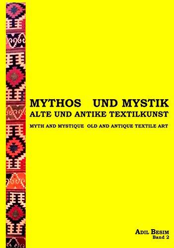 Mythos und Mystik: Alte und Antike Textilkunst, Band 2.: ADIL BESIM.