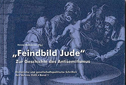 9783950097139: Feindbild Jude: zur Geschichte des Antisemitismus (Historische und gesellschaftspolitische Schriften des Vereins CLIO)