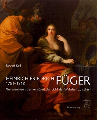 9783950101218: Heinrich Friedrich FÜGER (1751 - 1818): Nur wenigen ist es vergönnt das Licht der Wahrheit zu sehen