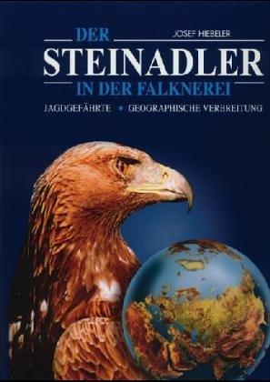 9783950112399: DER STEINADLER IN DER FALKNEREI: JAGDGEFAEHRTE. GEOGRAPHISCHE VERBREITUNG.