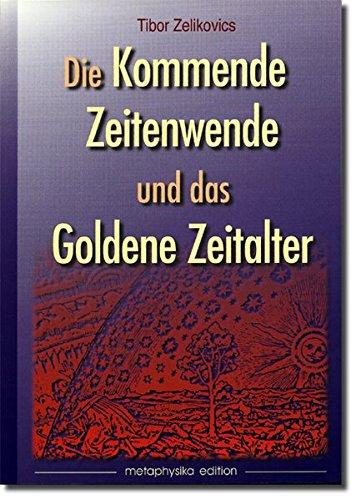 9783950114812: Die kommende Zeitenwende und das Goldene Zeitalter: Prophetische Visionen zur Gegenwart und Zukunft (Livre en allemand)