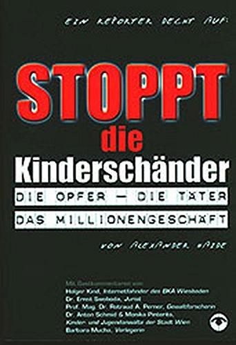 Stoppt die Kinderschänder. Die Opfer - Die Täter- Das Millionengeschäft.: Haide, ...
