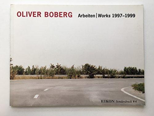 Oliver Boberg Arbeiten / Works 1997-1999 (Eikon Sonderdruck #4): Boberg, Oliver; Renate ...