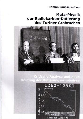 Meta-Physik der Radiokarbon-Datierung des Turiner Grabtuches: Kritische Analyse und neue Deutung ...