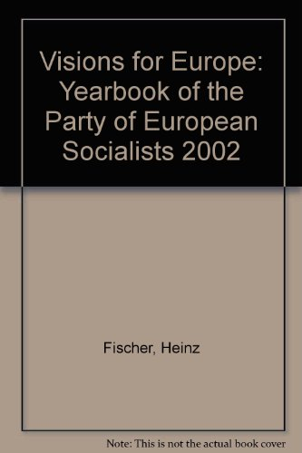 Visions for Europe: Yearbook of the Party of European Socialists 2002: Fischer, Heinz