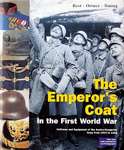 9783950164213: The Emperor's Coat in the First World War: Uniforms and Equipment of the Austro-Hungarian Army from 1914-1918