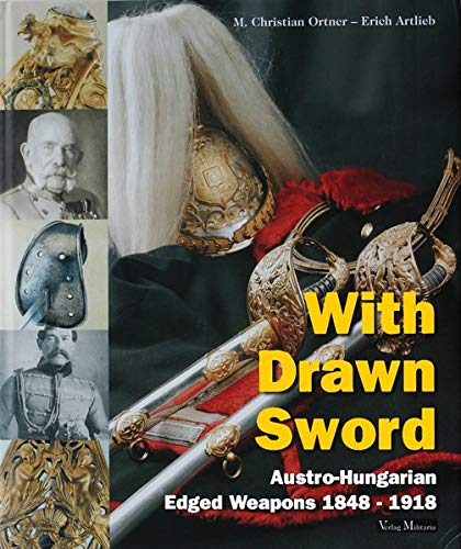 With drawn sword,Austro-hungarian edged weapons 1848-1918: ORTNER,ARTLIEB