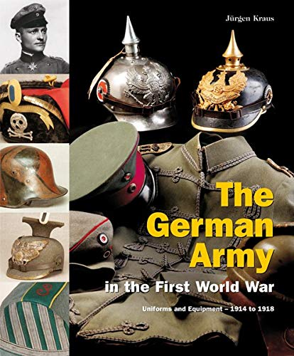 9783950164268: The German Army in the First World War: Uniforms and Equipment, 1914 to 1918