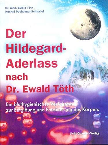 9783950183412: Der Hildegard-Aderlass nach Dr. Ewald Töth: Ein bluthygienisches Verfahren zur Entgiftung und Entsäuerung des Körpers