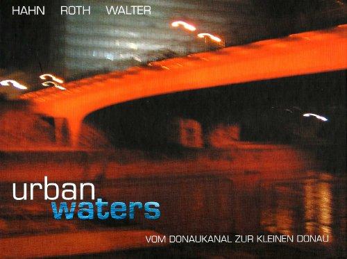 9783950194500: Urban Waters: Vom Donaukanal zur kleinen Donau (Livre en allemand)
