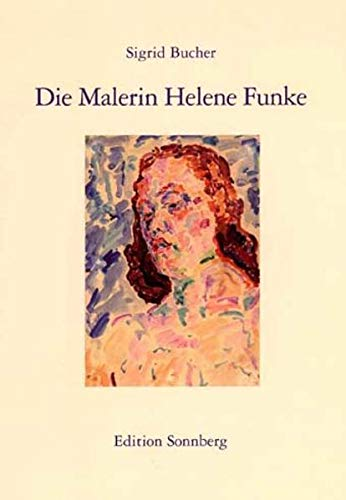 Die Malerin Helene Funke - Bucher Sigrid