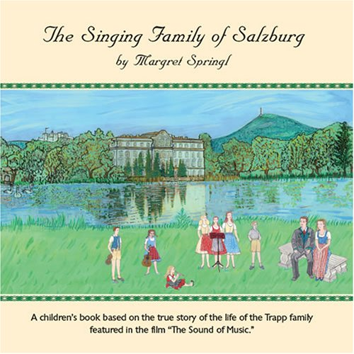 9783950218114: The Singing Family of Salzburg - A children's book about the city of Salzburg and based on the story of the life of the Trapp family featured in the film