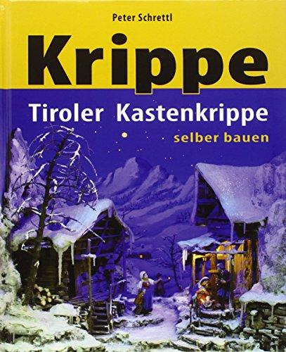 Tiroler Kastenkrippe selbst bauen: Peter Schrettl