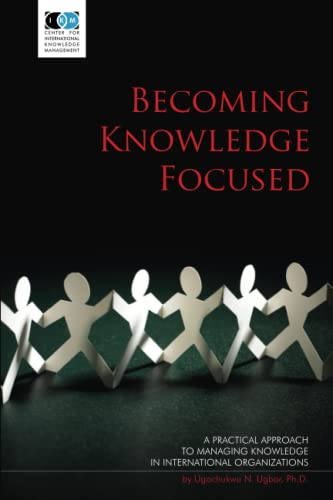 Becoming Knowledge Focused: A Practical Approach To Managing Knowledge In International ...