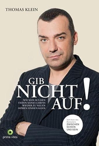 GIB NICHT AUF!: Wie man aus den: Thomas Klein