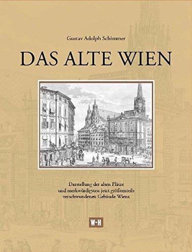9783950268881: Das alte Wien: Darstellung der alten Plätze und merkwürdigsten jetzt größtenteils verschwundenen Gebäude Wiens