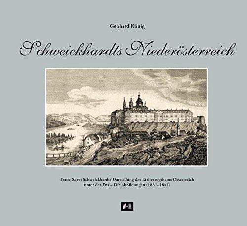 9783950284560: Schweickhardts Niederösterreich: Franz Xaver Schweickhardts Darstellung des Erzherzogthums Oesterreich unter der Ens - Die Abbildungen (1831-1841)