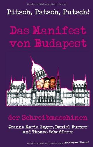 9783950302110: Pitsch, Patsch, Putsch! Das Manifest von Budapest: der Schreibmaschinen Joanna Maria Egger, Daniel Furxer und Thomas Schafferer