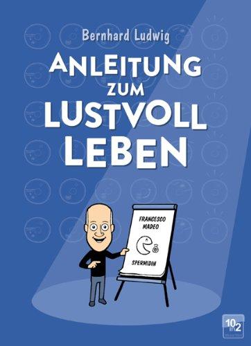 Ludwig, B: Anleitung zum lustvoll Leben