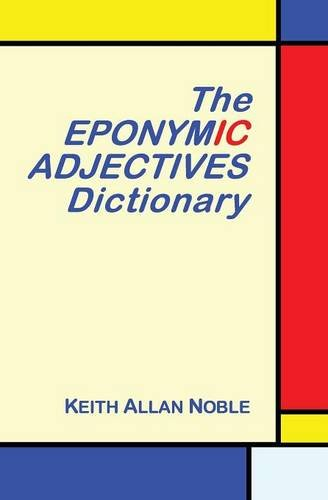 The Eponymic Adjectives Dictionary: NOBLE, KEITH ALLAN