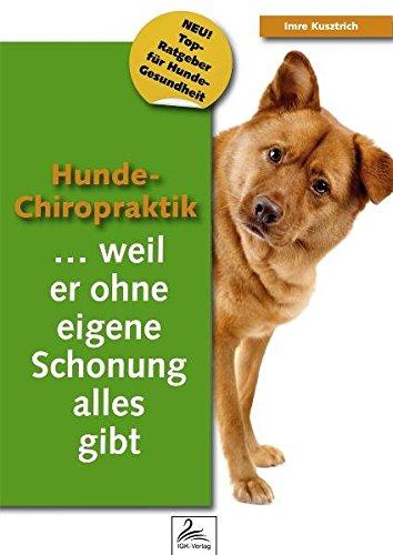 9783950321579: Hunde-Chiropraktik: ...weil er ohne eigene Schonung alles gibt
