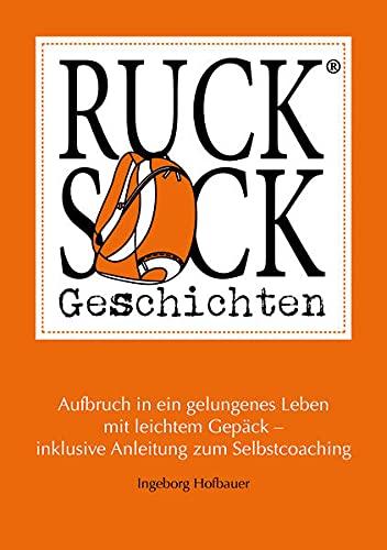 9783950342703: Rucksackgeschichten: Aufbruch in ein gelungenes Leben mit leichtem Gepäck - inklusive Anleitung zum Selbstcoaching