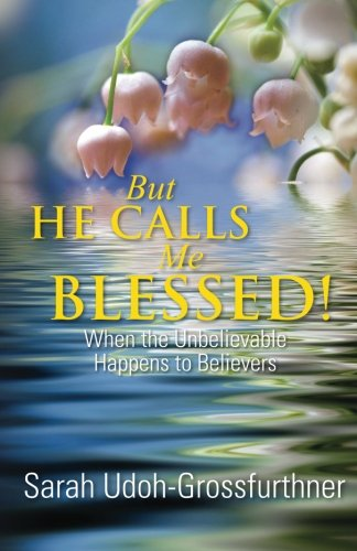 9783950343304: But He Calls Me Blessed!: When the Unbelievable Happens to Believers