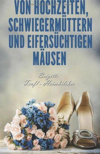 9783950347876: Von Hochzeiten, Schwiegermüttern und eifersüchtigen Mäusen (German Edition)