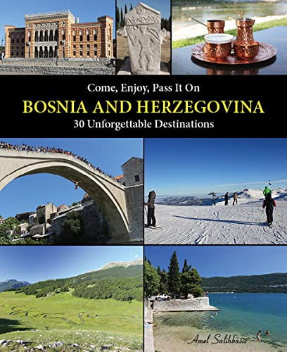 9783950378528: Come, Enjoy, Pass It On BOSNIA AND HERZEGOVINA: 30 Unforgettable Destinations
