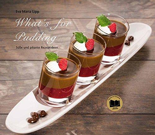 What's for Pudding: Süße und pikante Rezeptideen: Lipp, Eva Maria