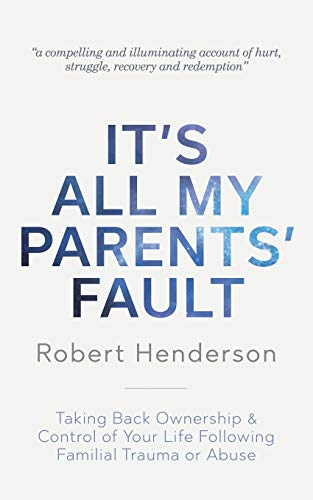 9783951993003: It's All My Parents' Fault: Taking Back Ownership & Control of Your Life Following Familial Trauma or Abuse
