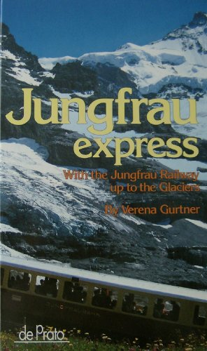 9783952022634: Jungfrau Express: With the Jungfrau Railway up to the Glaciers