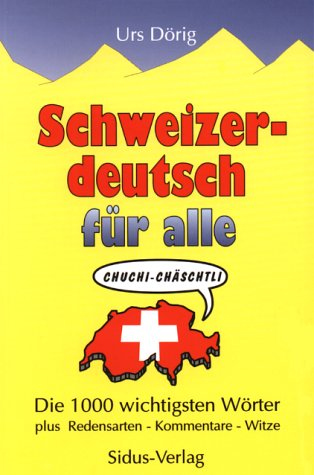 Schweizerdeutsch für alle. Die 1000 wichtigsten Wörter