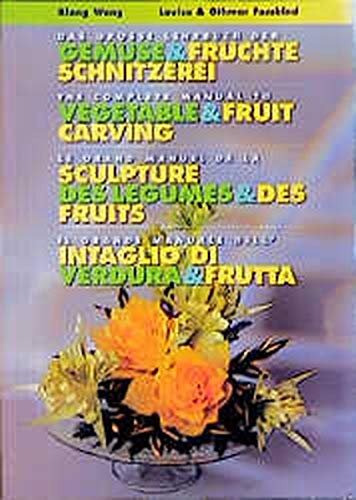 The Complete Manual to Carving Artistik Fruit: Wang, Xiang, Fassbind,