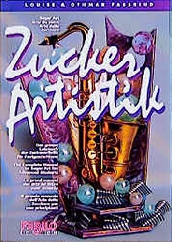 Sugar Artistik:: Complete Manual of Sugar Art-Advanced, Vol 2: Fassbind, Louise;Fassbind, Othmar