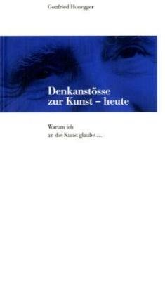 9783952096437: Denkanstösse zur Kunst heute. : Warum ich an die Kunst glaube... by Honegger,...