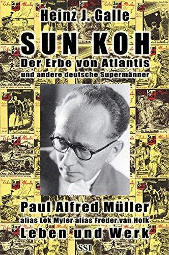 9783952117200: Sun Koh, der Erbe von Atlantis und andere deutsche Supermänner: Paul Alfred Müller, alias Lok Myler, alias Freder van Holk - Leben und Werk