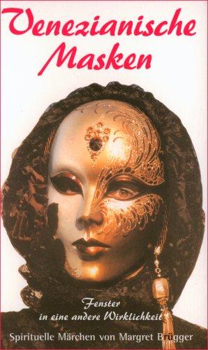 Venezianische Masken.Fenster in eine andere Wirklichkeit.: Brügger, Margret: