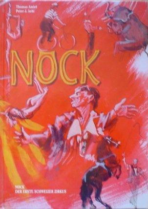 Nock - der erste Schweizer Zirkus: Thomas Amiet/Peter J.Aebi