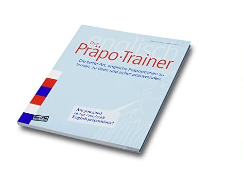 9783952144220: Der Pr�po-Trainer: Die beste Art, englische Pr�positionen zu lernen, zu �ben und sicher anzuwenden