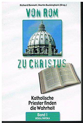 9783952184110: Von Rom zu Christus (Band 1) - Katholische Priester finden die Wahrheit