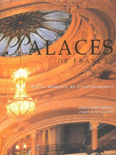 """""""palaces de france ; vie et memoire de l'extravagance"""": Pierre-André Hélène"""