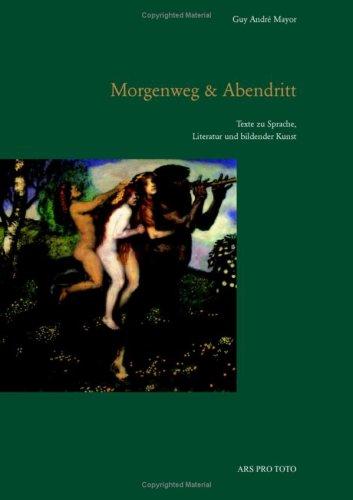 9783952243695: Morgenweg & Abendritt: Texte zu Sprache, Literatur und bildender Kunst